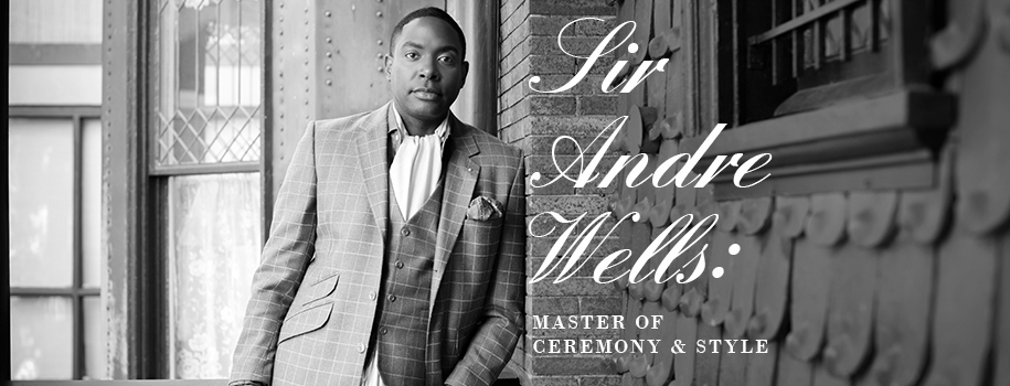 Sir André Wells:  Master of Ceremony & Style